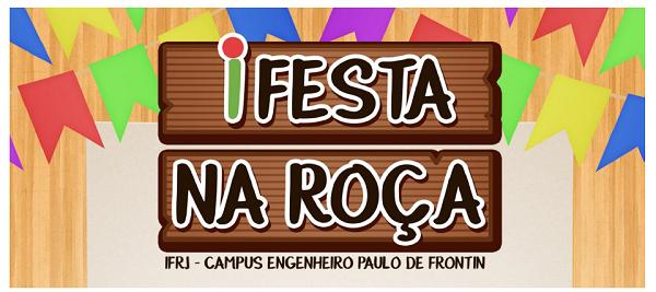 IFESTA NA ROÇA. Campus Engenheiro Paulo de Frontin. dia 20/07, de 15h até 20h