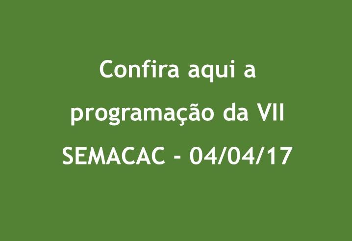 """fundo verde com o texto: """"Confira aqui a programação da VII SEMACAC - 04/04/17"""""""