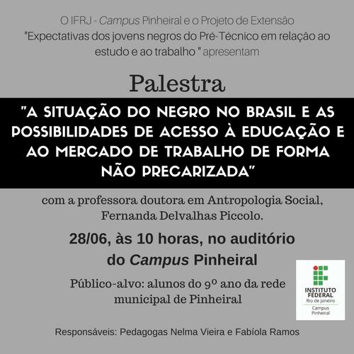 Palestra sobre a situação do negro no Brasil e as possibilidades de acesso à educação e ao mercado de trabalho de forma nao precarizada que acontecerá dia 28/06/2017 às 10 horas no campus pinheiral.